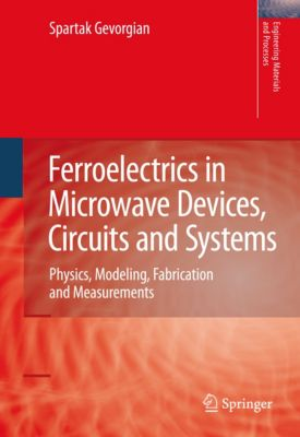 Engineering Materials and Processes: Ferroelectrics in Microwave Devices, Circuits and Systems, Spartak Gevorgian