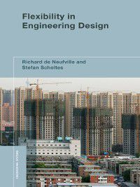 Engineering Systems: Flexibility in Engineering Design, Stefan Scholtes, Richard de Neufville