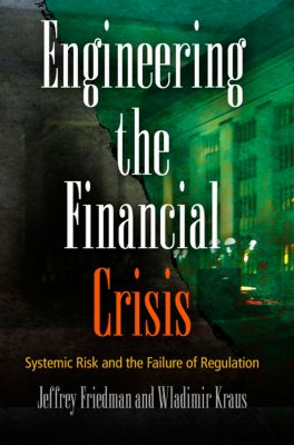 Engineering the Financial Crisis, Jeffrey Friedman, Wladimir Kraus