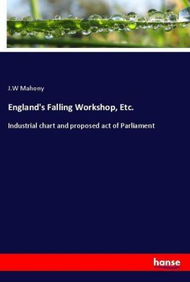 England's Falling Workshop, Etc., J.W Mahony