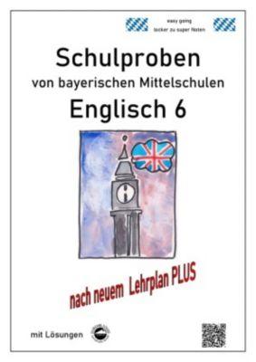 Englisch 6 Schulproben bayerischer Mittelschulen mit Lösungen nach neuem LehrplanPLUS - Monika Arndt |