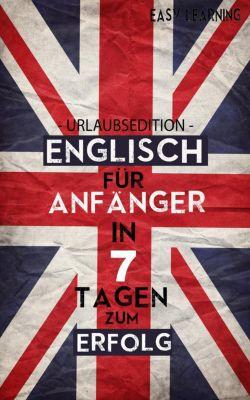 Englisch für Anfänger - In 7 Tagen zum Erfolg!, Alexander Abraham
