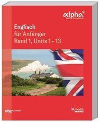 Englisch für Anfänger - Units 1 - 13 - Hannelore Gottschalk |