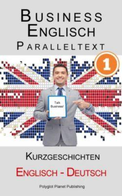 Englisch Lernen mit Paralleltext: Business Englisch - Paralleltext Kurzgeschichten (Englisch - Deutsch), Polyglot Planet Publishing