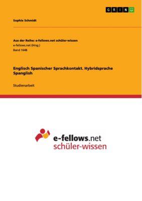 Englisch Spanischer Sprachkontakt. Hybridsprache Spanglish, Sophie Schmidt