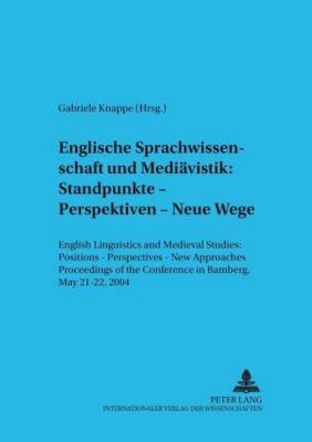 Englische Sprachwissenschaft und Mediävistik: Standpunkte - Perspektiven - Neue Wege