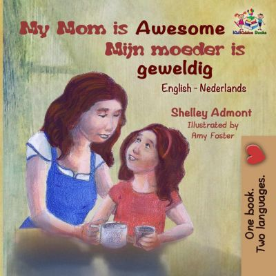 English Dutch Bilingual Collection: My Mom is Awesome Mijn moeder is geweldig (English Dutch Bilingual Collection), Shelley Admont, S.A. Publishing