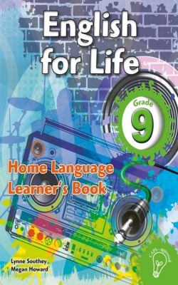 English for Life: English for Life Grade 9 Learner's Book for Home Language, Lynne Southey, Megan Howard