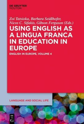 English in Europe: .4 Using English as a Lingua Franca in Education in Europe