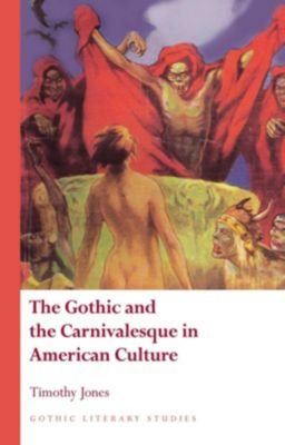English Language: The Gothic and the Carnivalesque in American Culture, Timothy Jones