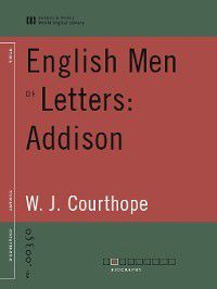English Men of Letters: Addison (World Digital Library Edition), W. J. Courthope