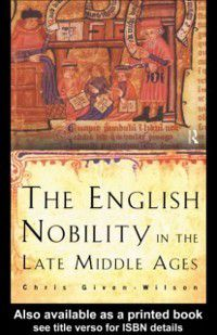 English Nobility in the Late Middle Ages, Chris Given-Wilson