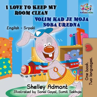 English Serbian Bilingual Collection: I Love to Keep My Room Clean Volim kad je moja soba uredna (English Serbian Bilingual Collection), Shelley Admont, S.A. Publishing