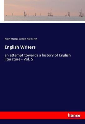 English Writers, Henry Morley, William Hall Griffin