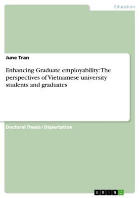 Enhancing Graduate employability: The perspectives of Vietnamese university students and graduates, June Tran