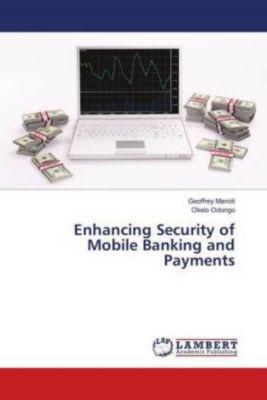 Enhancing Security of Mobile Banking and Payments, Geoffrey Manoti, Okelo Odongo