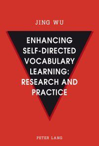 Enhancing self-directed Vocabulary Learning: Research and Practice, Jing Wu