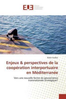 Enjeux & perspectives de la coopération interportuaire en Méditerranée, Robin Guillon
