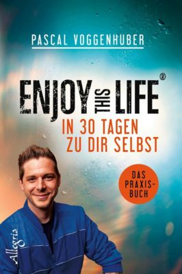 Enjoy this Life - In 30 Tagen zu dir selbst, Pascal Voggenhuber