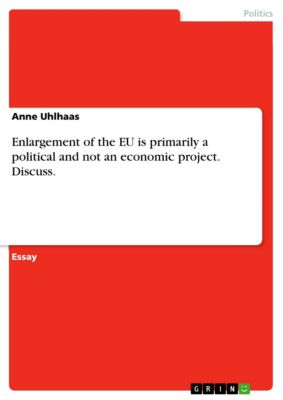 Enlargement of the EU is primarily a political and not an economic project. Discuss., Anne Uhlhaas