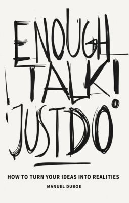 Enough Talk Just Do: How to turn your ideas into realities, Manuel Duboe