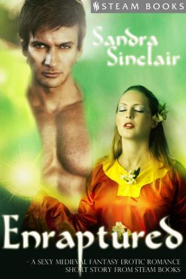 Enraptured - A Sexy Medieval Fantasy Erotic Romance Short Story from Steam Books, Sandra Sinclair, Steam Books