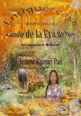 Enriquézcase mientras entra al Mundo de la Era de Oro., Brahma Kumari Pari