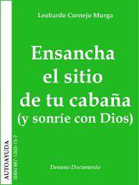 Ensancha el sitio de tu cabaña (y sonríe con Dios), Leobardo Cornejo Murga