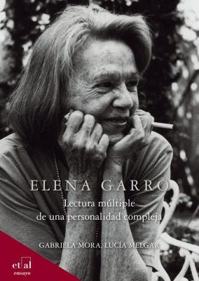 ensayo: Elena Garro, Lucía Melgar, Gabriela Mora