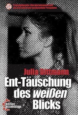 Ent-Täuschung des weißen Blicks - Julia Dittmann |