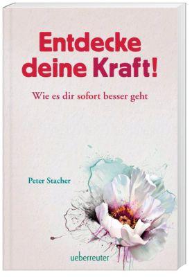 Entdecke deine Kraft!, Peter Stacher