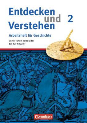 Entdecken und Verstehen, Arbeitsheft für Geschichte, Neubearbeitung: H.2 Vom Frühen Mittelalter bis zur Neuzeit, Hagen Schneider