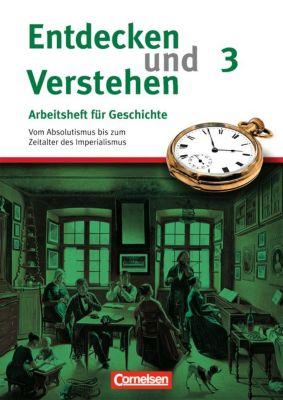 Entdecken und Verstehen, Arbeitsheft für Geschichte, Neubearbeitung: H.3 Von der Reformation bis zum deutschen Kaiserreich, Hagen Schneider