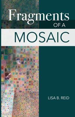 Entegrity Choice Publishing: Fragments Of A Mosaic, Lisa Basnight Reid