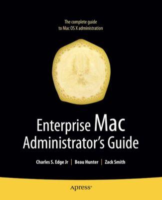 Enterprise Mac Administrators Guide, Roderick Smith, Zack Smith, Charles Edge, Beau Hunter