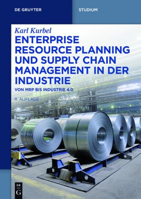 Enterprise Resource Planning und Supply Chain Management in der Industrie, Karl Kurbel