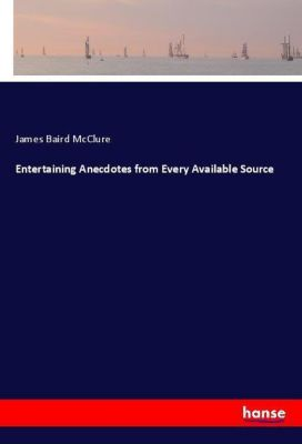 Entertaining Anecdotes from Every Available Source, James Baird McClure