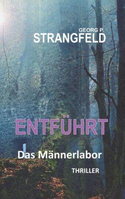 ENTFÜHRT - Das Männerlabor, Georg P. Strangfeld