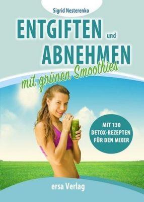 Entgiften und Abnehmen mit Grünen Smoothies, Sigrid Nesterenko