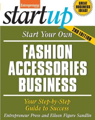 Entrepreneur Press: Start Your Own Fashion Accessories Business, Eileen Figure Sandlin