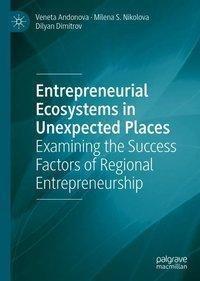 Entrepreneurial Ecosystems in Unexpected Places, Veneta Andonova, Milena S. Nikolova, Dilyan Dimitrov