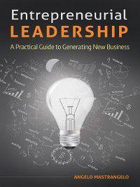 Entrepreneurial Leadership, Angelo Mastrangelo