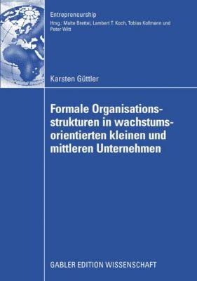 Entrepreneurship: Formale Organisationsstrukturen in wachstumsorientierten kleinen und mittleren Unternehmen, Karsten Güttler