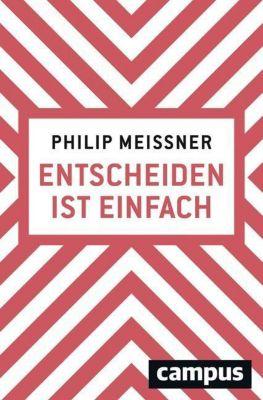 Entscheiden ist einfach - Philip Meissner |
