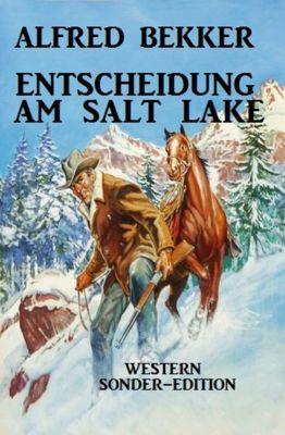 Entscheidung am Salt Lake: Western Sonder-Edition, Alfred Bekker