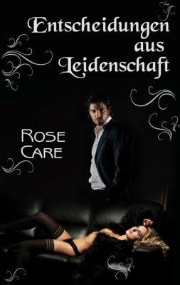 Entscheidungen aus Leidenschaft, Rose Care