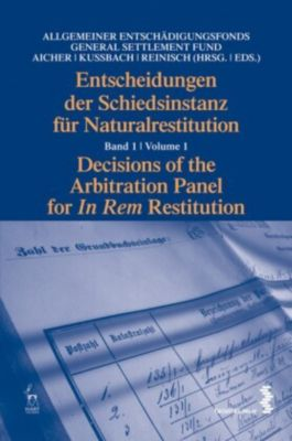 Entscheidungen der Schiedsinstanz für Naturalrestitution (f. Österreich); Decisions of the Arbitration Panel for 'In Rem