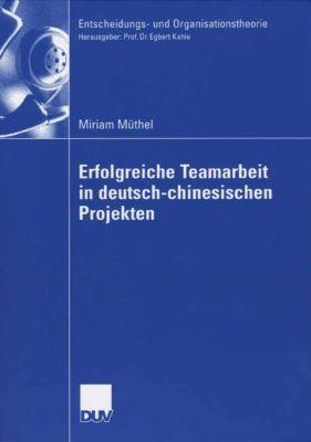 Entscheidungs- und Organisationstheorie: Erfolgreiche Teamarbeit in deutsch-chinesischen Projekten, M Muethel