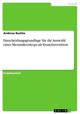 Entscheidungsgrundlage für die Auswahl eines Messmikroskops als Ersatzinvestition, Andreas Buchta