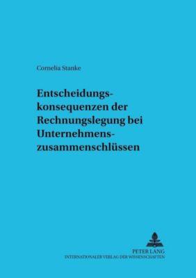 Entscheidungskonsequenzen der Rechnungslegung bei Unternehmenszusammenschlüssen, Cornelia Stanke